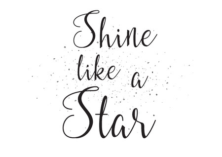 usable: Shine like a star inscription. Greeting card with calligraphy. Hand drawn design. Black and white. Usable as photo overlay.