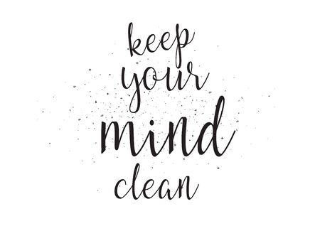 keep clean: Keep your mind clean inscription. Greeting card with calligraphy. Hand drawn design. Black and white. Usable as photo overlay. Illustration