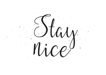 nice stay: Stay nice inscription. Greeting card with calligraphy. Hand drawn design. Black and white. Usable as photo overlay.