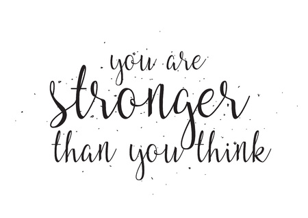 stronger: You are stronger than you think inscription. Greeting card with calligraphy. Hand drawn design. Black and white. Usable as photo overlay.