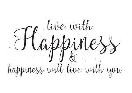 hapiness: Live with happiness and hapiness will live with you inscription. Greeting card with calligraphy. Hand drawn design. Black and white. Usable as photo overlay.