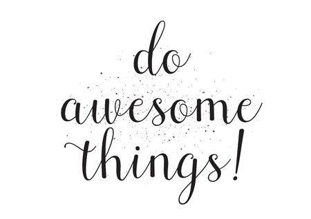 things to do: Do awesome things inscription. Greeting card with calligraphy. Hand drawn design. Black and white. Usable as photo overlay.