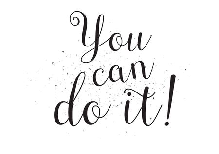 you can do it: You can do it inscription. Greeting card with calligraphy. Hand drawn design. Black and white. Usable as photo overlay.