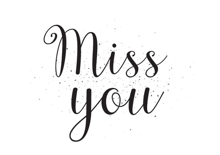 miss you: Miss you inscription. Greeting card with calligraphy. Hand drawn design. Black and white. Usable as photo overlay. Illustration