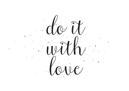 do it: Do it with love inscription. Greeting card with calligraphy. Hand drawn design. Black and white. Usable as photo overlay.