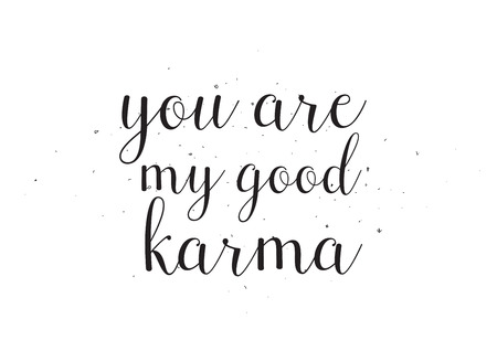 good karma: You are my good karma inscription. Greeting card with calligraphy. Hand drawn design. Black and white. Usable as photo overlay.