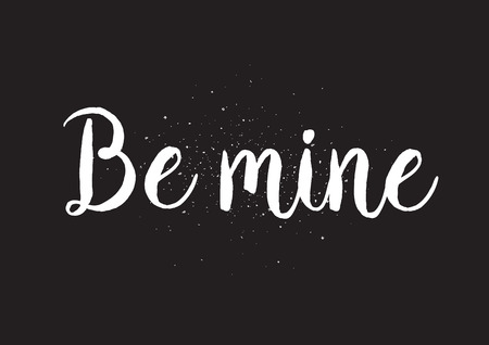 be mine: Be mine inscription. Greeting card with calligraphy. Hand drawn lettering design. Usable as photo overlay. Typography for banner, poster or apparel design. Isolated vector element. Black and white.