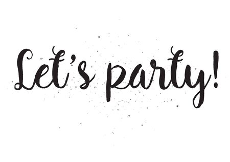 lets party: Lets party motivational inscription. Greeting card with calligraphy. Hand drawn lettering design. Usable as photo overlay. Typography for banner, poster or apparel design. Isolated vector element.