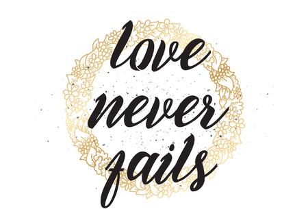 fails: Love never fails romantic inspirational inscription.