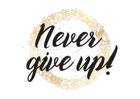 optimistic: Never give up optimistic inspirational inscription. Greeting card with calligraphy. Hand drawn lettering design. Photo overlay. Typography for banner, poster or apparel design. Vector typography.