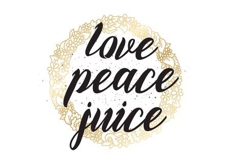 of the inscription: Love peace juice inspirational inscription. Illustration