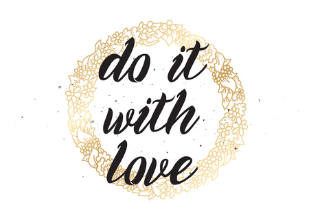 do it: Do it with love inspirational inscription. Greeting card with calligraphy. Hand drawn lettering design. Photo overlay. Typography for banner, poster or apparel design. Vector typography, quote.