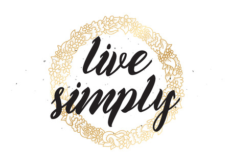 philosophical: Live simply philosophical inscription. Greeting card with calligraphy. Hand drawn lettering design. Photo overlay. Typography for banner, poster or apparel design. Vector typography, quote.