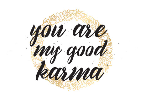 karma design: You are my good karma inscription. Greeting card with calligraphy. Hand drawn lettering design. Photo overlay. Typography for banner, poster or apparel design. Vector typography, quote.