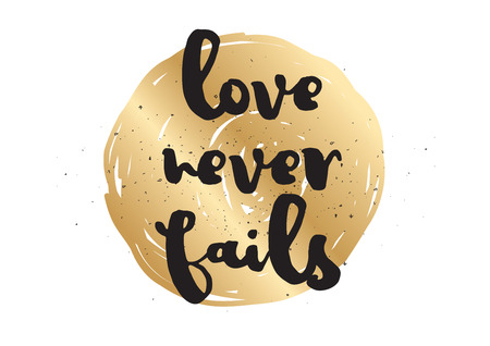 fails: Love never fails romantic inspirational inscription. Greeting card with calligraphy. Hand drawn lettering design. Photo overlay. Typography for banner, poster or apparel design. Vector typography. Illustration