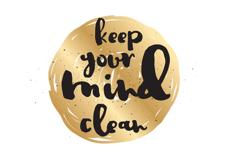 keep clean: Keep your mind clean inspirational inscription. Greeting card with calligraphy. Hand drawn lettering design. Photo overlay. Typography for banner, poster or apparel design. Vector typography.