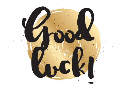 Good luck inscription. Greeting card with calligraphy. Hand drawn lettering design. Photo overlay. Typography for banner, poster or apparel design. Vector typography.