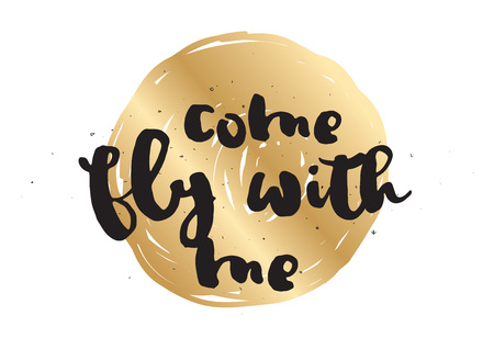 come: Come fly with me inspirational inscription. Greeting card with calligraphy. Hand drawn lettering design. Photo overlay. Typography for banner, poster or apparel design. Vector quote, typography.
