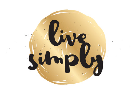 simply: Live simply philosophical inscription. Greeting card with calligraphy. Hand drawn lettering design. Photo overlay. Typography for banner, poster or apparel design. Vector typography, quote.