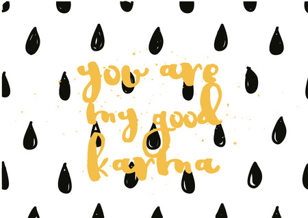 good karma: You are my good karma inscription. Greeting card with calligraphy. Hand drawn lettering design. Photo overlay. Typography for banner, poster or apparel design. Vector typography, quote.