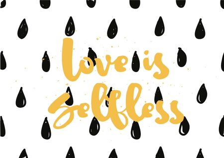 selfless: Love is selfless romantic inspirational inscription. Greeting card with calligraphy. Hand drawn lettering design. Photo overlay. Typography for banner, poster or apparel design. Vector quote. Illustration