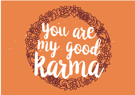 karma concept: You are my good karma inscription. Greeting card with calligraphy. Hand drawn lettering quote design. Photo overlay. Typography for banner, poster or clothing design. Vector invitation.