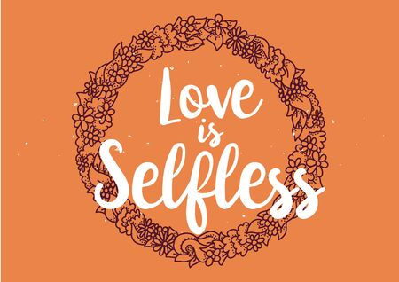 selfless: Love is selfless romantic inspirational inscription. Greeting card with calligraphy. Hand drawn lettering quote design. Photo overlay. Typography for poster or clothing design. Vector invitation. Illustration