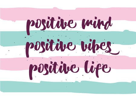 Positive mind, vibes, life inspirational inscription. Greeting card with calligraphy. Hand drawn lettering design. Photo overlay. Typography for banner, poster or clothing design. Vector invitation.
