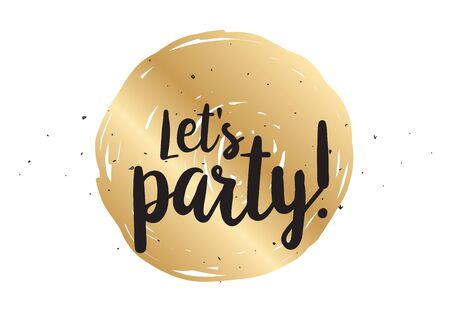 lets party: Lets party inscription. Greeting card with calligraphy. Hand drawn lettering design. Photo overlay. Typography for banner, poster or clothing design. Vector invitation. Illustration