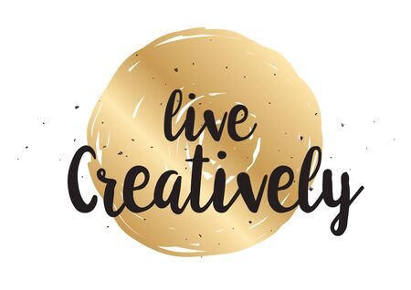creatively: Live creatively inspirational inscription. Greeting card with calligraphy. Hand drawn lettering design. Photo overlay. Typography for banner, poster or clothing design. Vector invitation.