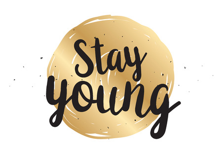 staying: Stay young inspirational inscription. Greeting card with calligraphy. Hand drawn lettering design. Photo overlay. Typography for birthday, poster or clothing design. Vector invitation.