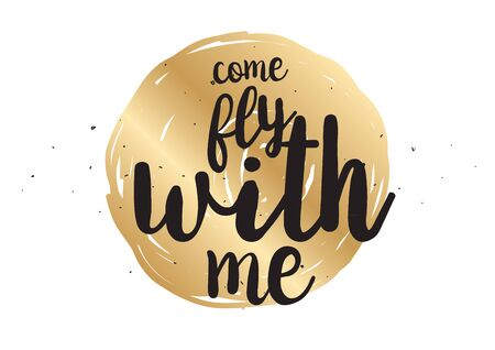 come: Come fly with me inspirational inscription. Greeting card with calligraphy. Hand drawn lettering design. Photo overlay. Typography for banner, poster or clothing design. Vector invitation.