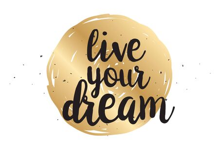 live: live your dream inspirational inscription. Greeting card with calligraphy. Hand drawn lettering design. Photo overlay. Typography for banner, poster or clothing design. Vector invitation.