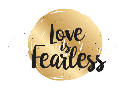 fearless: Love is fearless romantic inspirational inscription. Greeting card with calligraphy. Hand drawn lettering  quote design. Photo overlay. Typography for poster or clothing design. Vector invitation.
