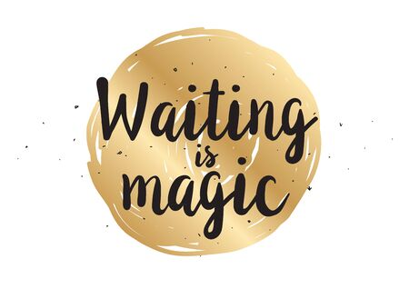 Waiting is magic philosophical inspirational inscription. Greeting card with calligraphy. Hand drawn lettering design. Photo overlay. Typography for banner, poster or apparel design. Vector quote.