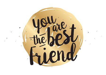 Usted es el mejor amigo de inscripción. Tarjeta de felicitación con caligrafía. Dibujado a mano diseño de la cita de letras. superposición de foto. Tipografía para la bandera, diseño de carteles. Vector.