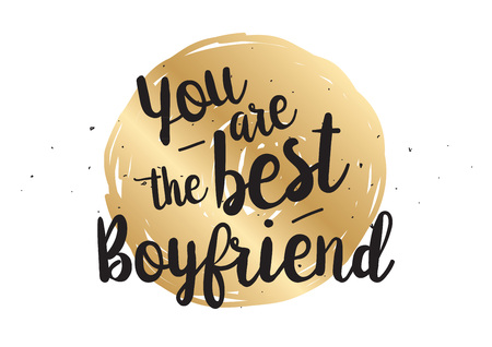 boyfriend: You are the best boyfriend inscription. Greeting card with calligraphy. Hand drawn lettering quote design. Photo overlay. Typography for banner, poster design. Vector.