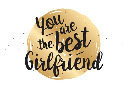 You are the best girlfriend inscription. Greeting card with calligraphy. Hand drawn lettering quote design. Photo overlay. Typography for banner, poster design. Vector.