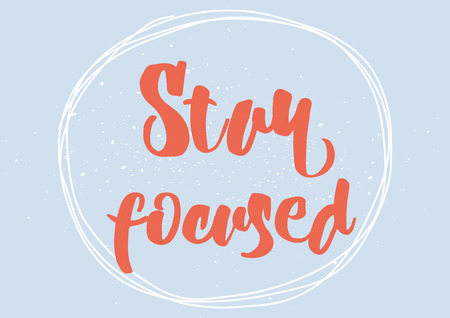 focused: Stay focused inspirational inscription. Greeting card with calligraphy. Hand drawn lettering design. Photo overlay. Typography for banner, poster or clothing design. Vector invitation.