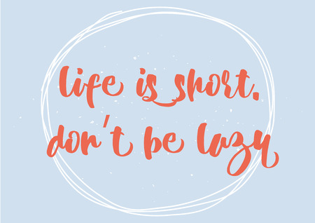 short phrase: Life is short dont be lazy inspirational inscription. Greeting card with calligraphy. Hand drawn lettering design. Photo overlay. Typography for banner, poster or clothing design. Vector invitation. Illustration