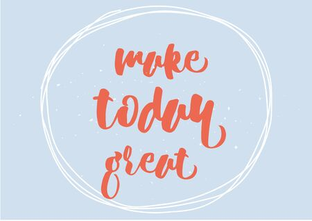 Make today great inspirational inscription. Greeting card with calligraphy. Hand drawn lettering design. Photo overlay. Typography for banner, poster or clothing design. Vector invitation.
