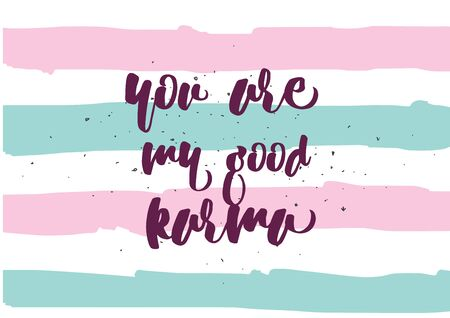 karma design: You are my good karma inscription. Greeting card with calligraphy. Hand drawn lettering quote design. Photo overlay. Typography for banner, poster or clothing design. Vector invitation.