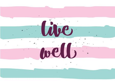 Live well philosophical inscription. Greeting card with calligraphy. Hand drawn lettering quote design. Photo overlay. Typography for banner, poster or clothing design. Vector invitation.