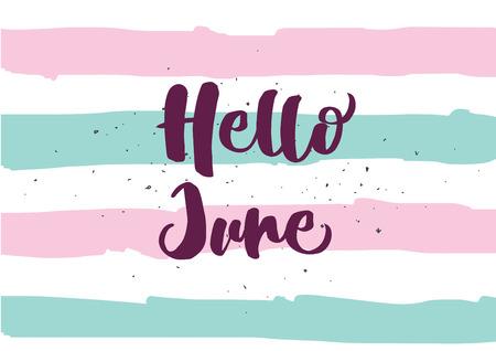 Hola inscripción junio. Tarjeta de felicitación con caligrafía. Dibujado a mano diseño de la cita de letras. superposición de foto. Tipografía para la bandera, cartel o el diseño de ropa. invitación del vector.