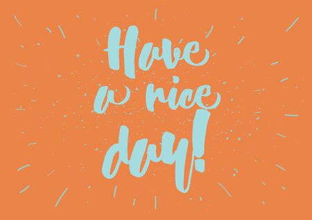 have: Have a nice day inscription. Greeting card with calligraphy. Hand drawn lettering design. Photo overlay. Typography for banner, poster or clothing design. Vector invitation.
