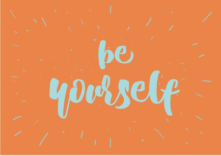 be yourself: Be yourself inspirational inscription. Greeting card with calligraphy. Hand drawn lettering design. Photo overlay. Typography for banner, poster or clothing design. Vector invitation. Illustration