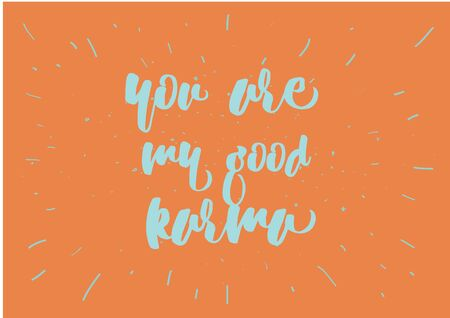 good karma: You are my good karma inscription. Greeting card with calligraphy. Hand drawn lettering quote design. Photo overlay. Typography for banner, poster or clothing design. Vector invitation.