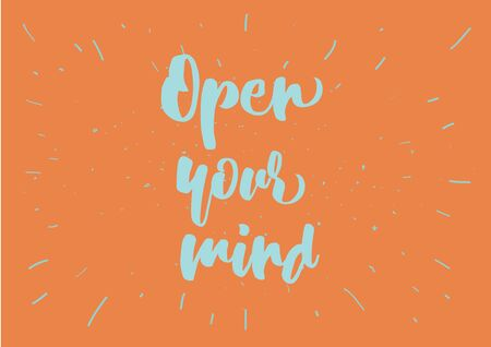 open type font: Open your mind philosophical inscription. Greeting card with calligraphy. Hand drawn lettering quote design. Photo overlay. Typography for banner, poster or clothing design. Vector invitation.