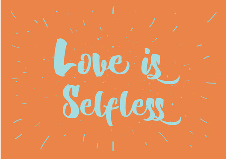 Love is selfless romantic inspirational inscription. Greeting card with calligraphy. Hand drawn lettering quote design. Photo overlay. Typography for poster or clothing design. Vector invitation. Illustration