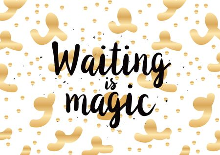philosophical: Waiting is magic philosophical inspirational inscription. Greeting card with calligraphy. Hand drawn lettering design. Photo overlay. Typography for banner, poster or apparel design. Vector quote.